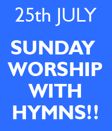 SUNDAY WORSHIP WITH HYMNS. 25th JULY